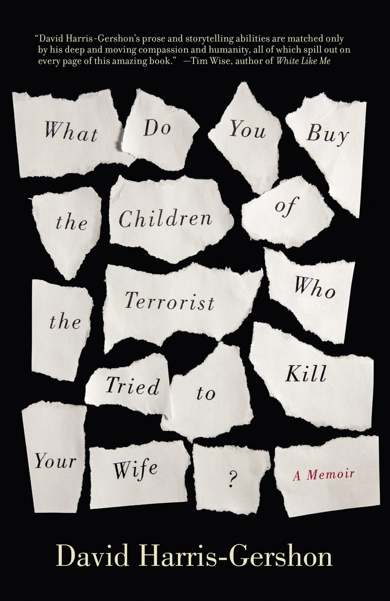 Cover of What Do You Buy the Children of the Terrorist Who Tried to Kill Your Wife