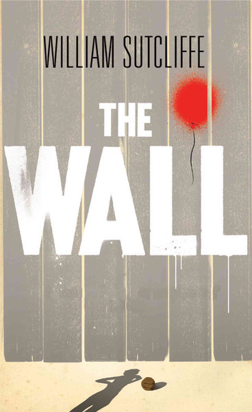 Book cover of William Sutcliffe's The Wall